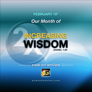 february 2019 month of increasing wisdom at glow music ministry